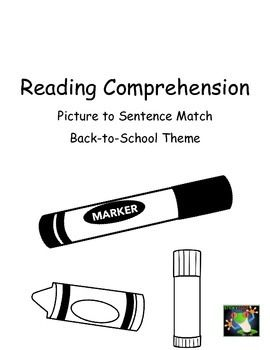 This is a great back-to-school task. Students are given pictures and asked to find the matching sentence.  It can be a file folder game, a partner task, a TEACCH task, and/or a group comprehension activity.Included9 picture cards9 sentence cardsThis is perfect for students who need concrete comprehension tasks.