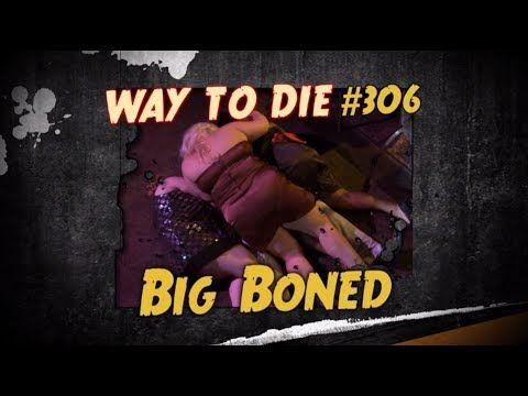 1000 Ways To Die Big Boned 1000 Ways To Die Big Boned Big