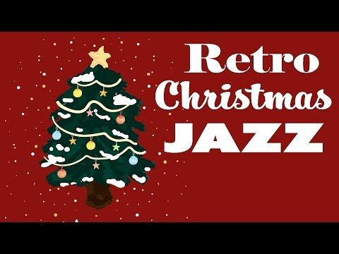 Christmas Music Rerto Christmas Jazz Relaxing Christmas Jazzy Songs Youtube