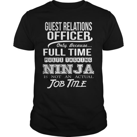 GUEST RELATIONS OFFICER Only Because Full Time Multi Tasking Ninja Is Not An…