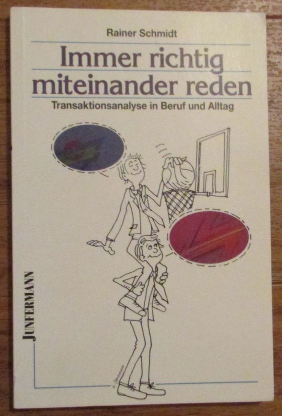 IMMER RICHTIG MITEINANDER REDEN TRANSAKTIONSANALYSE BERUF & ALLTAG Schmidt 1999