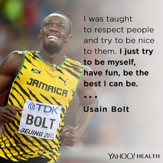 """""""I was taught to respect people and try to be nice to them. I just try to be myself, have fun, be the best I can be."""" - Usain Bolt"""