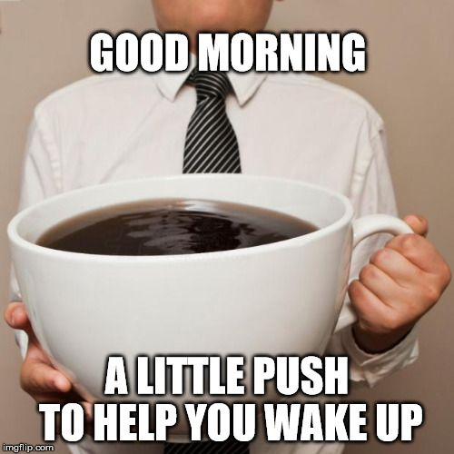 15299 Good Morning. A little push to help you wake up