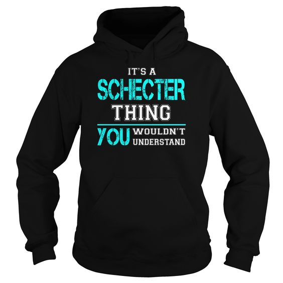 [Hot tshirt name creator] Its a SCHECTER Thing You Wouldnt Understand  Last Name Surname T-Shirt  Good Shirt design  Its a SCHECTER Thing. You Wouldnt Understand. SCHECTER Last Name Surname T-Shirt  Tshirt Guys Lady Hodie  TAG YOUR FRIEND SHARE and Get Discount Today Order now before we SELL OUT  Camping a ritz thing you wouldnt understand tshirt hoodie hoodies year name birthday a schecter thing you wouldnt understand last name surname