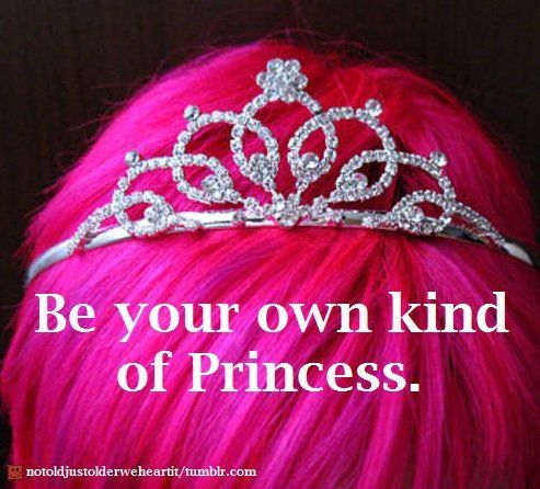 be your own kind of princess