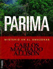 Parima: Misterio en el Amazonas por Carlos Machado Allison. http://www.cognitiobooks.com/ES/book.asp?ix=31
