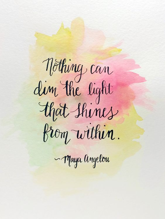 """Nothing can dim the light that shines from within."" Quote by Maya Angelou and a reminder to let your light shine brightly this summer.:"