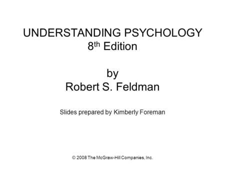 © 2008 The McGraw-Hill Companies, Inc. UNDERSTANDING PSYCHOLOGY 8 th Edition by…
