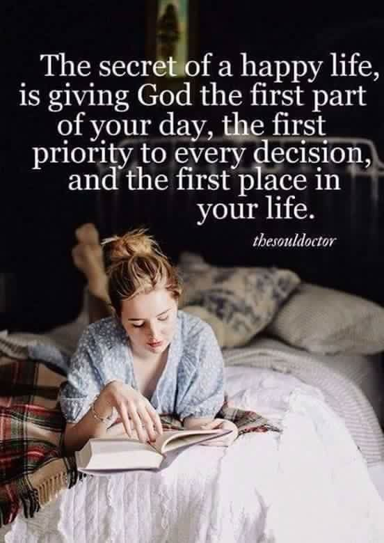 Secret of a happy life putting god first then he helps those who