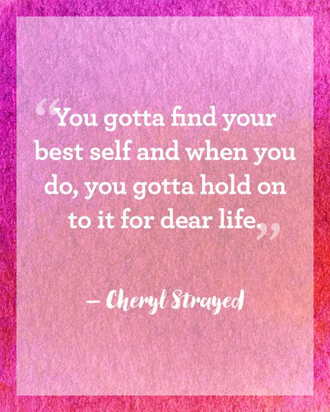 """Cheryl Strayed: """"You gotta find your best self and when you do, you gotta hold on to it for dear life."""" Click through to read more inspiring New Year's quotes to motivate your year."""