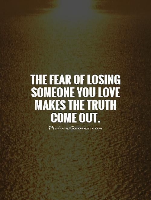 The Fear Of Losing Someone You Love Makes The Truth Come Out