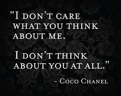I love this.: Words Of Wisdom, Coco Chanel Quotes, Dont Care, Quotes Saying, Don T Care, Favorite Quotes, I Don'T Care, My Style