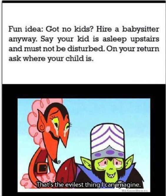 Funny Babysitting Meme : Funny memes that s the evilest thing i can imagine