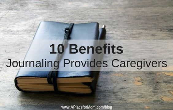 10 Benefits Journaling Provides Caregivers #caregiver #caregiving