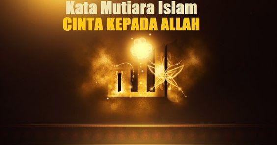 Artikel Ini Menyajikan Beberapa Kata Mutiara Islam Tentang Cinta Kepada Allah Yang Sangat Bagus Untuk Disimak Banyak Nasehat Yang Bisa Allah Cinta Allah Bijak