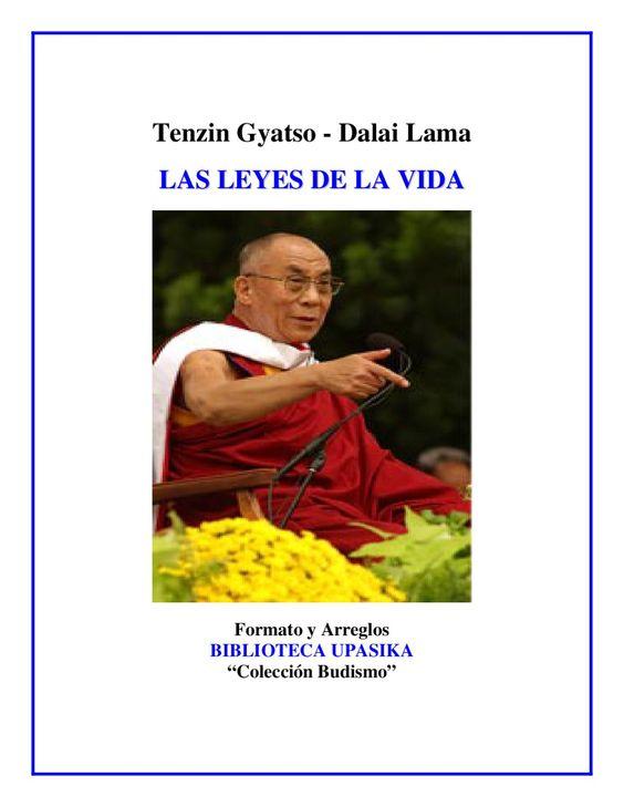 """Dalai Lama_Las Leyes de la Vida  Tenzin Gyatso - Dalai Lama L L A A S S L L E E Y Y E E S S D D E E L L A A V V I I D D A A Formato y Arreglos BIBLIOTECA UPASIKA """"Colección Budismo"""""""