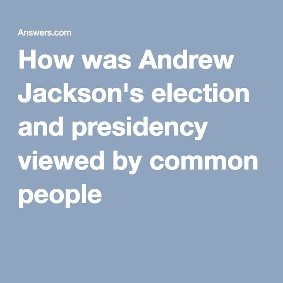 How was Andrew Jackson's election and presidency viewed by common people
