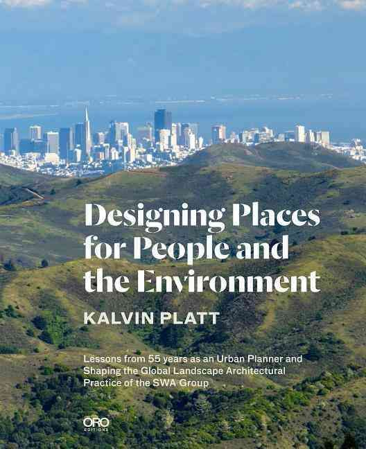 Designing Places for People and the Environment: Lessons from 55 Years As an Urban Planner and Shaping the Global...