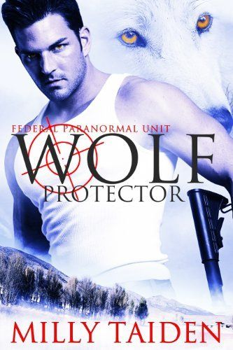 Wolf Protector (Federal Paranormal Unit Book 1) by Milly Taiden, http://www.amazon.com/dp/B00C1M1QS0/ref=cm_sw_r_pi_dp_XILurb050GY5M