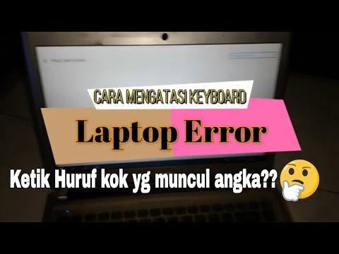 Cara Mengatasi Keyboard Laptop Error Ketik Huruf Yang Muncul Angka Youtube Keyboard Huruf Youtube