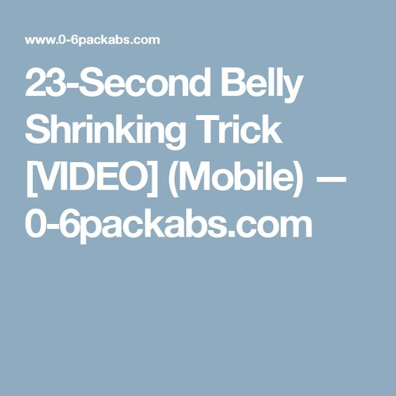 23-Second Belly Shrinking Trick [VIDEO] (Mobile) — 0-6packabs.com