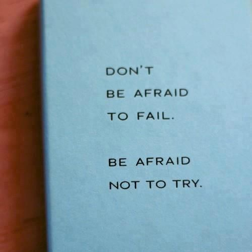 If you are bold, you may fail. But if you are not bold, you WILL fail.