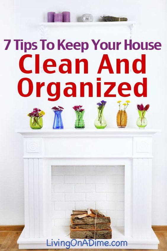7 tips to help keep your home clean and organized home organization kid mantels and home. Black Bedroom Furniture Sets. Home Design Ideas