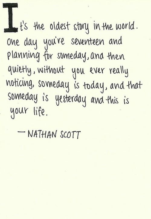 Nathan Scott: Favorite Quote, L'Wren Scott, So True, Oth Quote, Oldest Story, Senior Quote, Onetreehill, One Tree Hill Quotes, Nathan Scott