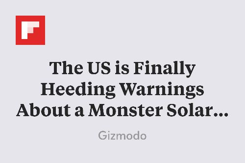 The US is Finally Heeding Warnings About a Monster Solar Storm http://flip.it/0Jvig
