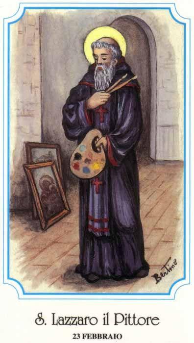 S. Lázaro, monge, séc. IX - 24 de Fevereiro   Morreu entre 856 e 867. Pintava ícones ou imagens em Constantinopla, quando lá reinava Teófilo  O imperador mandou que se lhe queimassem as palmas das mãos, mas a imperatriz Teodora escondeu-o numa igreja, tratou-o e conseguiu restabelecê-lo. Lázaro foi encarregado de levar a Roma a notícia de que a imperatriz Teodora resolvera a discussão em favor do culto das imagens. Diz-se que ele morreu num naufrágio.