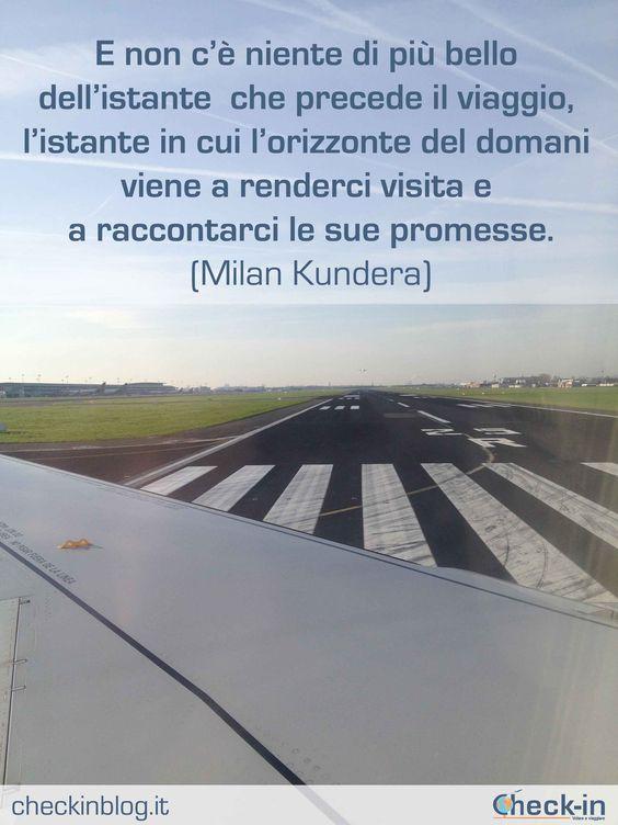 """""""E non c'è niente di più bello dell'istante che precede il viaggio, l'istante in cui l'orizzonte del domani viene a renderci visita e a raccontarci le sue promesse."""" - Milan Kundera #travelquotes #citazioni"""