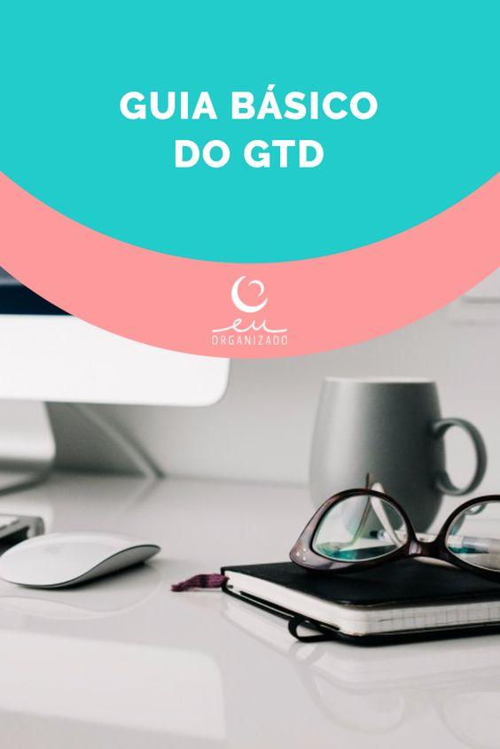 GTD, david allen, getting things done, arte de fazer acontecer, projetos, organização, produtividade, tarefas, vida organizada, eu organizado, guia básico.