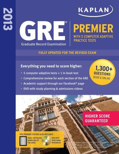 Kaplan 2013 GRE® Premier: with 5 Online Practice Tests + DVD by Kaplan, http://www.amazon.com/dp/1609781007/ref=cm_sw_r_pi_dp_DkCerb0E5YBF6