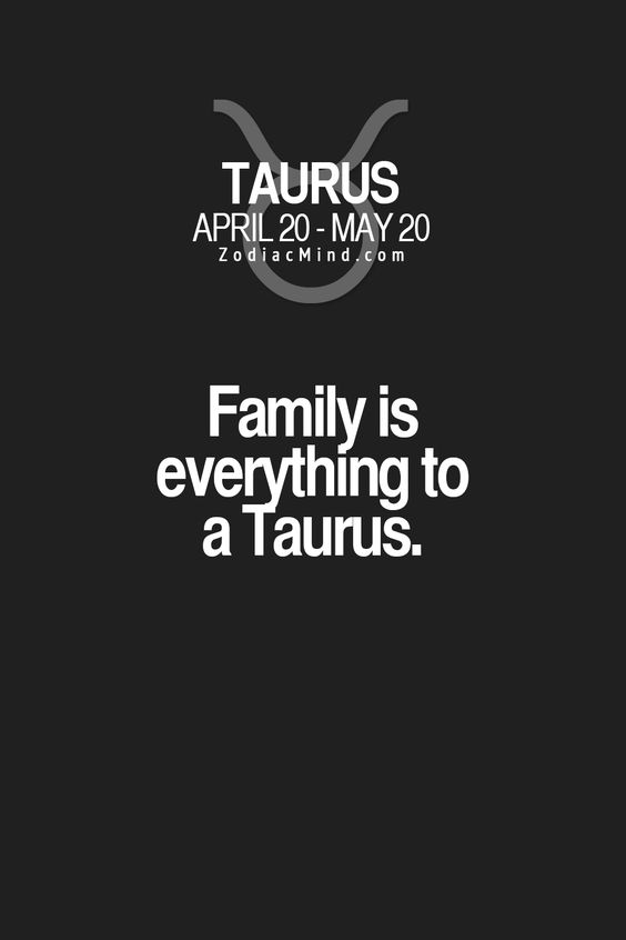 Family is everything to a Taurus.