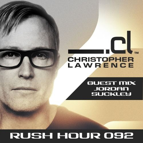 Rush Hour 092 w/ guest Jordan Suckley by Christopher Lawrence on SoundCloud