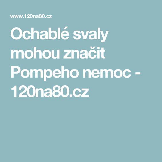 Ochablé svaly mohou značit Pompeho nemoc - 120na80.cz