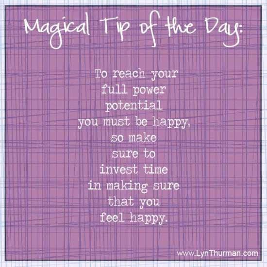 To reach your full power potential you must be happy, so make sure to invest time in making sure that you feel happy.