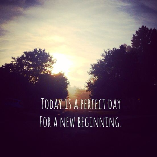 Today Is A Perfect Day For A New Beginning.