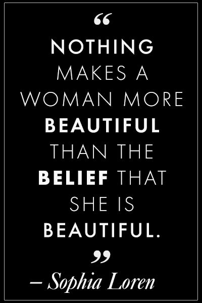 Nothing makes a woman more beautiful than the belief that she is beautiful.- #Sophia Lauren: