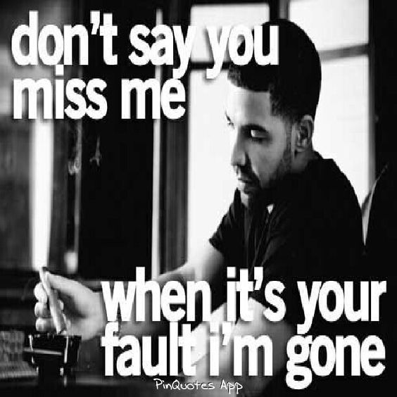 Drake Love Quotes: Drake Quote Don't MISS Someone When Its Ur FAULT For
