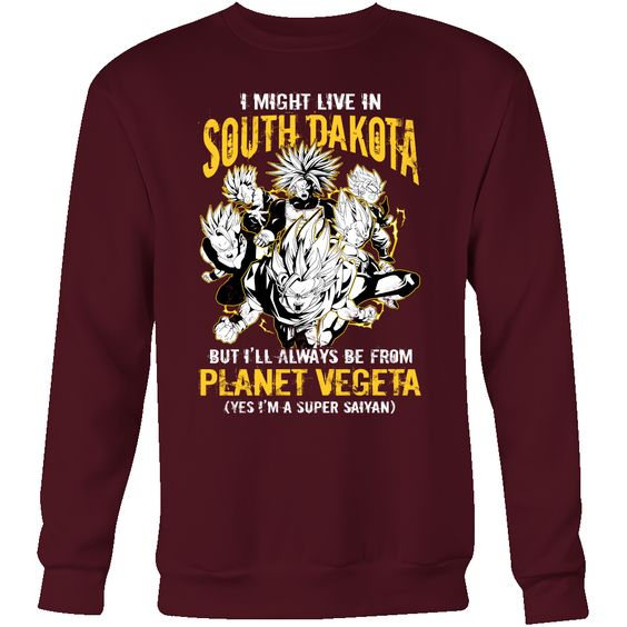 Super Saiyan I May Live in South Dakota Sweatshirt T shirt - TL00107SW