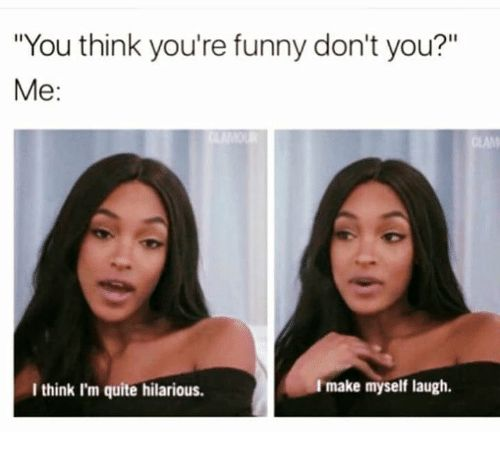 I'm pretty funny ♀️ lol