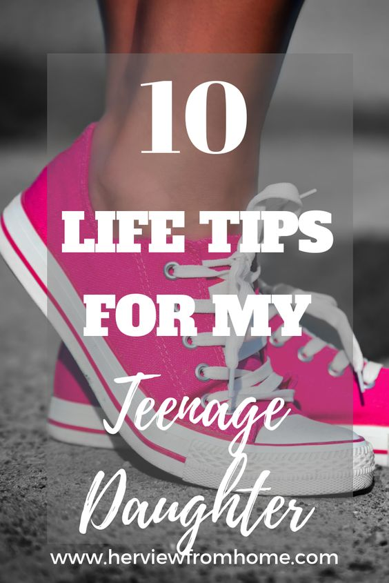 It can be hard raising a girl. Here's 10 life tips for a teenage daughter.