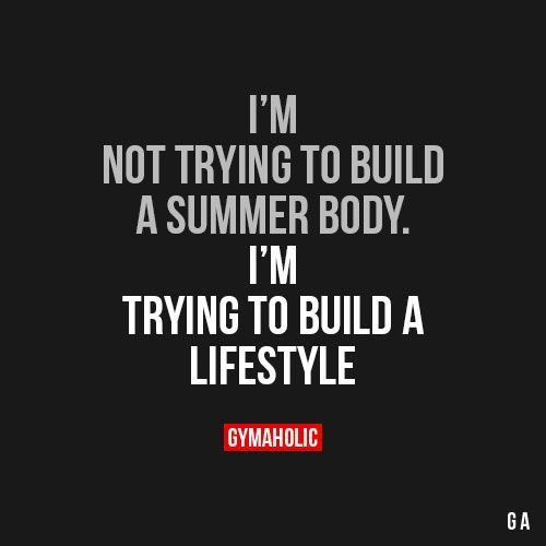 I'm Not Trying To Building A Summer Body I'm trying to build a lifestyle. https://www.gymaholic.co