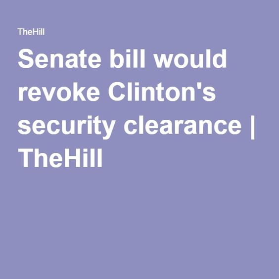 Senate bill would revoke Clinton's security clearance | TheHill