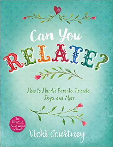 Can You Relate?: How to Handle Parents, Friends, Boys, and More: Vicki Courtney: 9781433687853: Amazon.com: Books