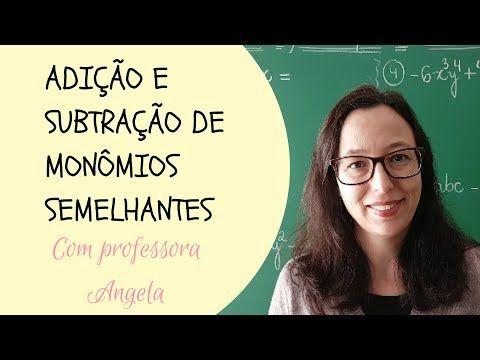 Adicao E Subtracao De Monomios Semelhantes Professora Angela