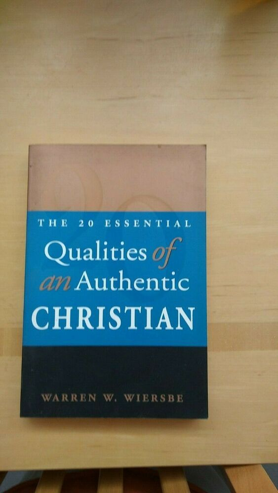 The 20 Essential Qualities Of An Authentic Christian Warren W Wiersbe Christian Bible Study Series Essentials