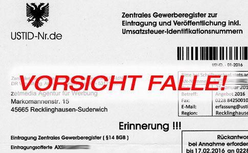 """Ein """"Zentrales Gewerberegister zur Eintragung und Veröffentlichung inkl. Umsatzsteueridentifikationsnummern"""" verschickt derzeit amtlich aussehende Schreiben. NICHT REAGIEREN!!! Wer den Brief zurücksendet hat damit einen 2jährigen Vertrag abgeschlossen! Kosten: 797,76 EURO zzgl. MwSt."""