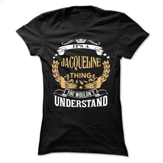 JACQUELINE .Its a JACQUELINE Thing You Wouldnt Understa - #cute hoodies #cheap tee shirts. ORDER HERE => https://www.sunfrog.com/LifeStyle/JACQUELINE-Its-a-JACQUELINE-Thing-You-Wouldnt-Understand--T-Shirt-Hoodie-Hoodies-YearName-Birthday-64752726-Ladies.html?id=60505
